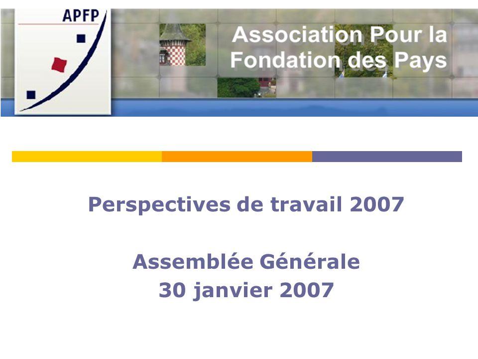 Perspectives de travail 2007 Assemblée Générale 30 janvier 2007