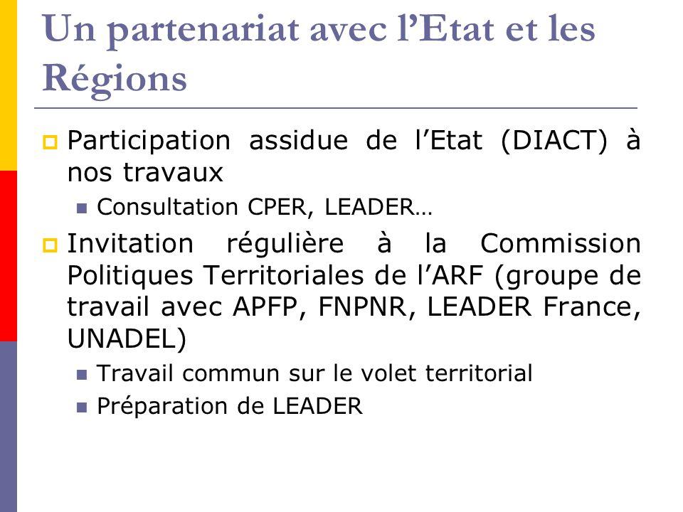 Un partenariat avec l'Etat et les Régions  Participation assidue de l'Etat (DIACT) à nos travaux Consultation CPER, LEADER…  Invitation régulière à