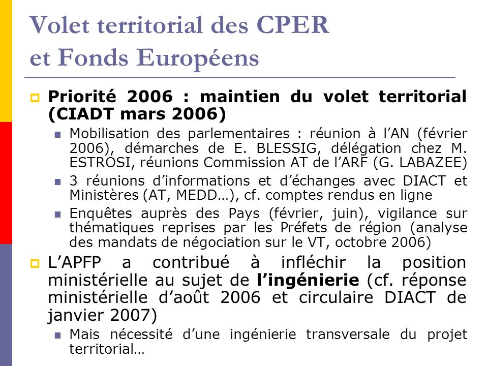 Volet territorial des CPER et Fonds Européens  Priorité 2006 : maintien du volet territorial (CIADT mars 2006) Mobilisation des parlementaires : réun