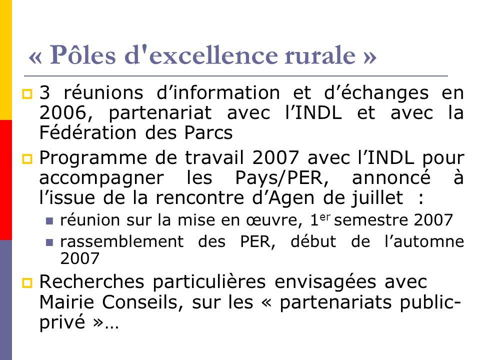 « Pôles d'excellence rurale »  3 réunions d'information et d'échanges en 2006, partenariat avec l'INDL et avec la Fédération des Parcs  Programme de