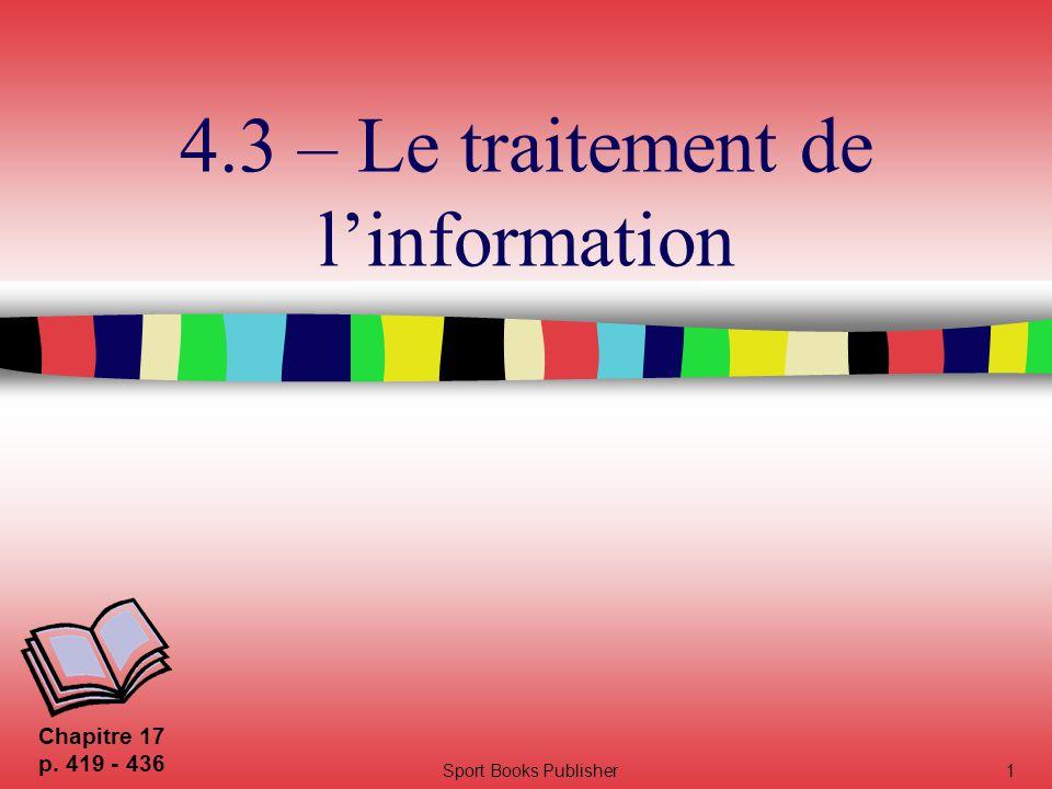 Sport Books Publisher1 4.3 – Le traitement de l'information Chapitre 17 p. 419 - 436