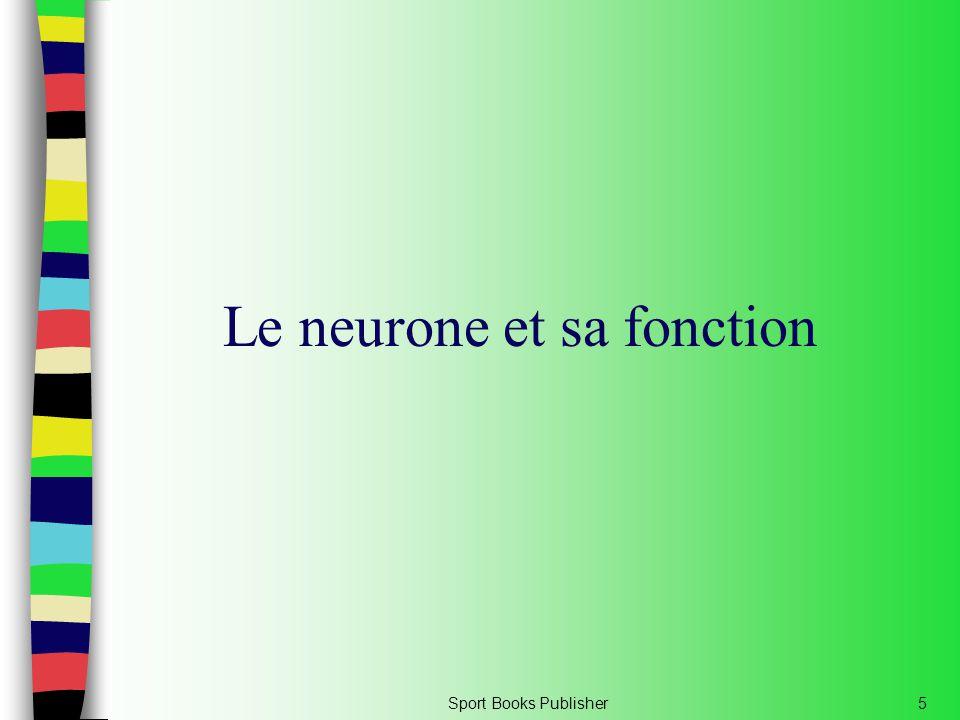 Sport Books Publisher6 Le neurone La cellule nerveuse L'élément fonctionnel et structurel fondamental du système nerveux Permet la circulation de l'information à travers le corps vers de nombreuses destinations Terminaison axonale Dendrites Axone Corps cellulaire