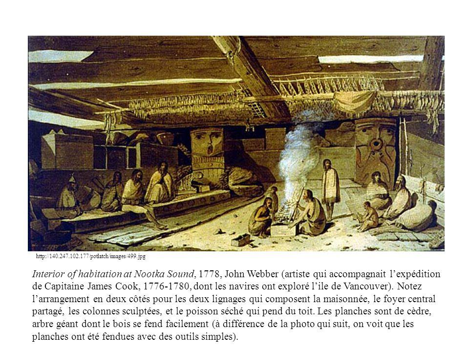 http://140.247.102.177/potlatch/images/499.jpg Interior of habitation at Nootka Sound, 1778, John Webber (artiste qui accompagnait l'expédition de Cap