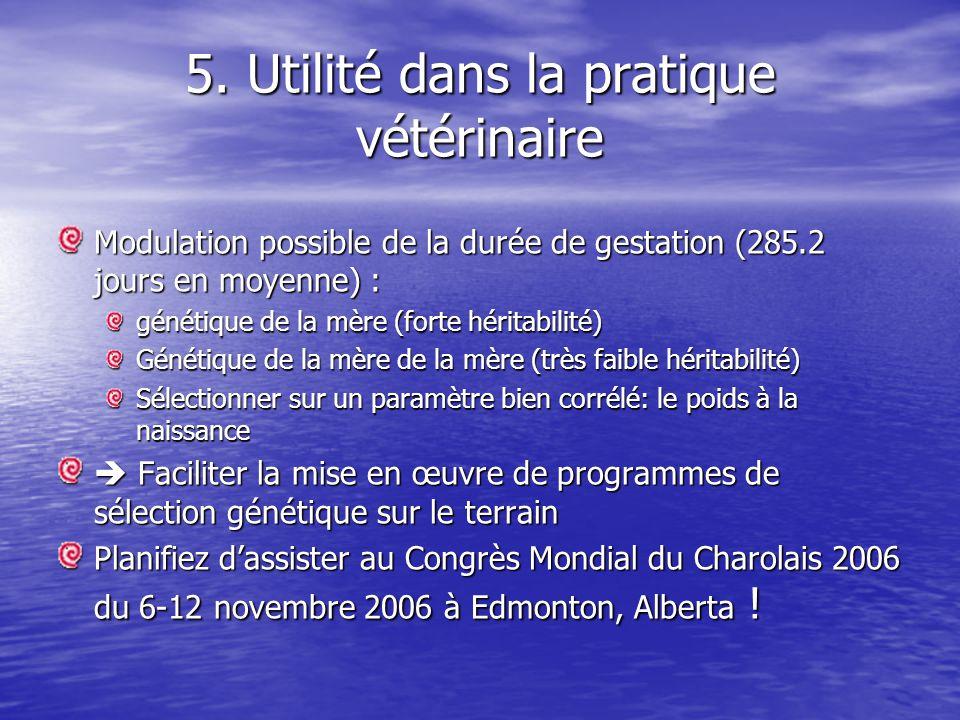 5. Utilité dans la pratique vétérinaire Modulation possible de la durée de gestation (285.2 jours en moyenne) : génétique de la mère (forte héritabili