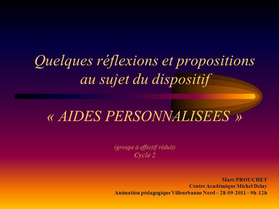 Quelques réflexions et propositions au sujet du dispositif « AIDES PERSONNALISEES » (groupe à effectif réduit) Cycle 2 Marc PROUCHET Centre Académique