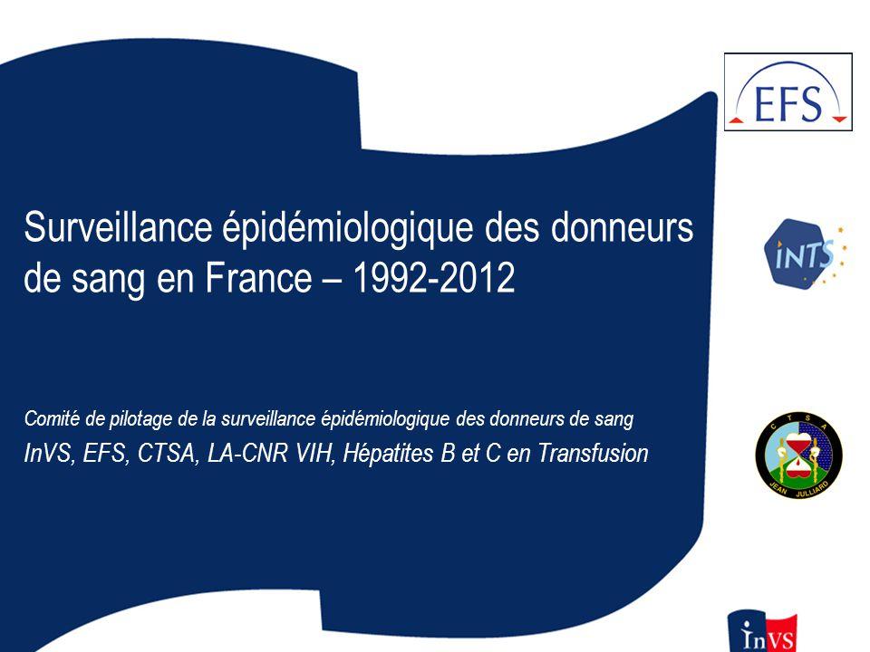Surveillance épidémiologique des donneurs de sang en France,1992-2011 Josiane Pillonel - InVS Surveillance épidémiologique des donneurs de sang en Fra