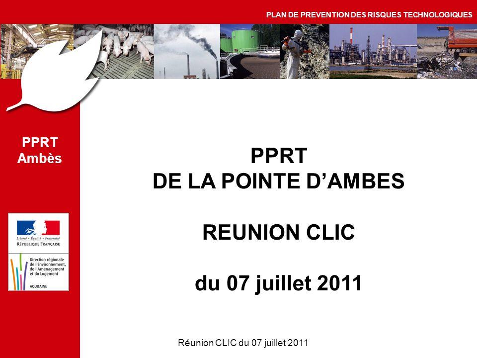 Réunion CLIC du 07 juillet 2011 PPRT DE LA POINTE D'AMBES REUNION CLIC du 07 juillet 2011 PPRT Ambès PLAN DE PREVENTION DES RISQUES TECHNOLOGIQUES