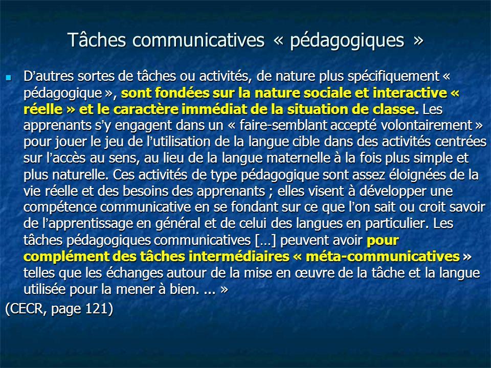 Tâches communicatives « pédagogiques » D'autres sortes de tâches ou activités, de nature plus spécifiquement « pédagogique », sont fondées sur la natu