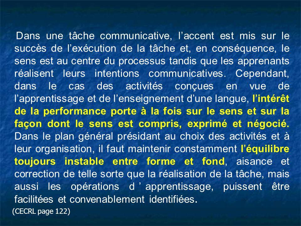 Dans une tâche communicative, l'accent est mis sur le succès de l'exécution de la tâche et, en conséquence, le sens est au centre du processus tandis