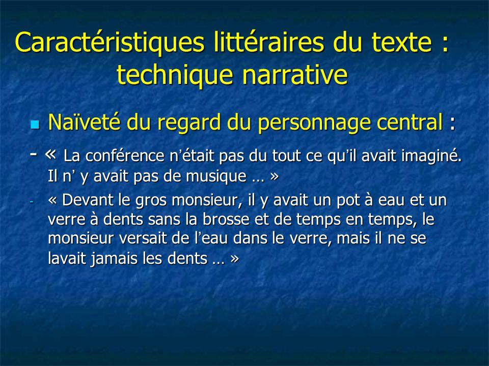 Caractéristiques littéraires du texte : technique narrative Naïveté du regard du personnage central : Naïveté du regard du personnage central : - « La