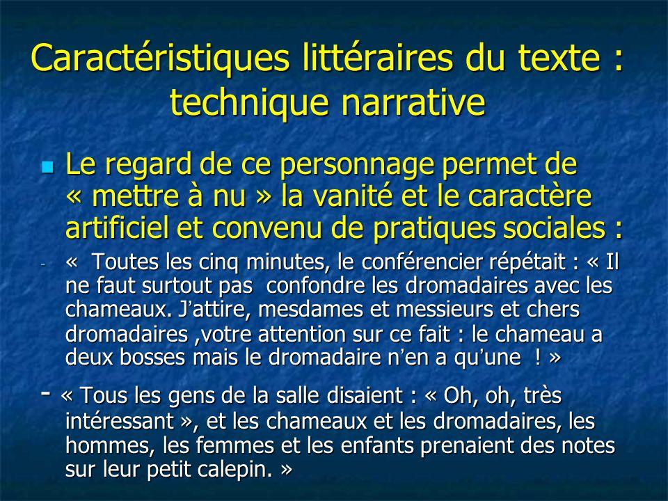 Caractéristiques littéraires du texte : technique narrative Le regard de ce personnage permet de « mettre à nu » la vanité et le caractère artificiel