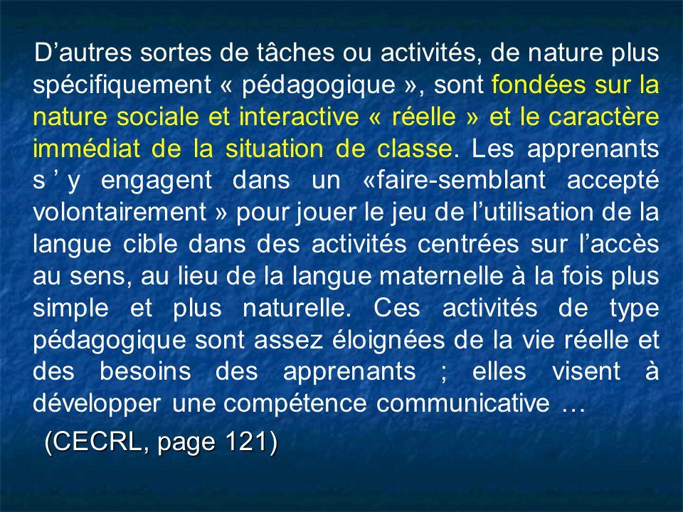 D'autres sortes de tâches ou activités, de nature plus spécifiquement « pédagogique », sont fondées sur la nature sociale et interactive « réelle » et