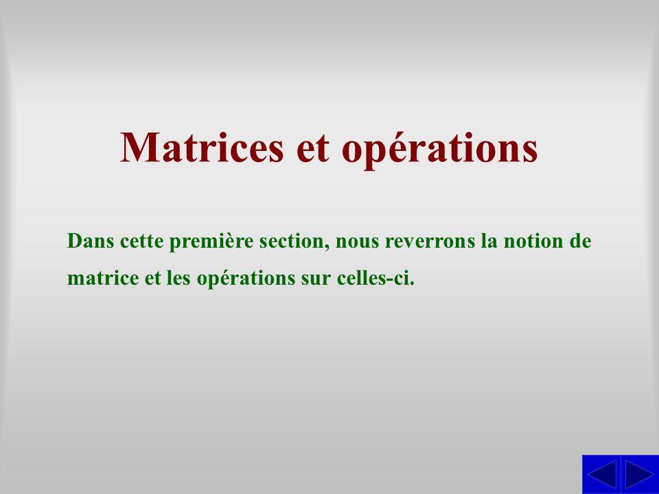 Matrices et opérations Dans cette première section, nous reverrons la notion de matrice et les opérations sur celles-ci.