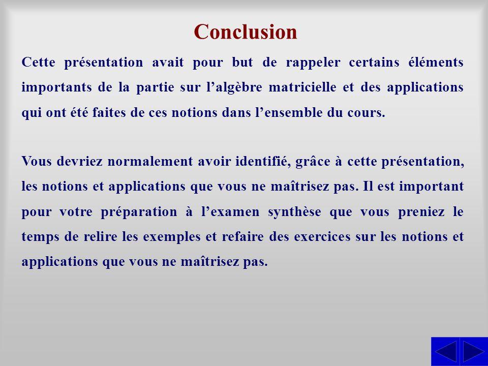 Conclusion Cette présentation avait pour but de rappeler certains éléments importants de la partie sur l'algèbre matricielle et des applications qui ont été faites de ces notions dans l'ensemble du cours.