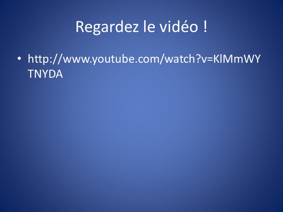 Regardez le vidéo ! http://www.youtube.com/watch?v=KlMmWY TNYDA