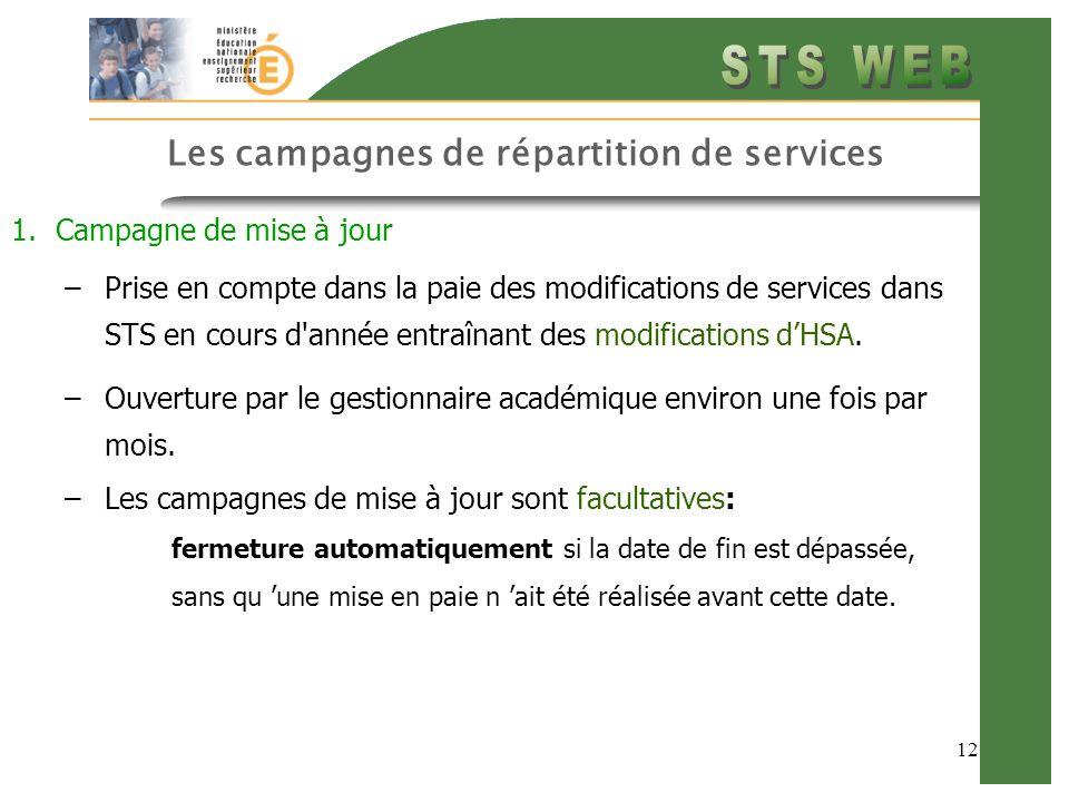 12 Les campagnes de répartition de services 1.Campagne de mise à jour –Prise en compte dans la paie des modifications de services dans STS en cours d année entraînant des modifications d'HSA.