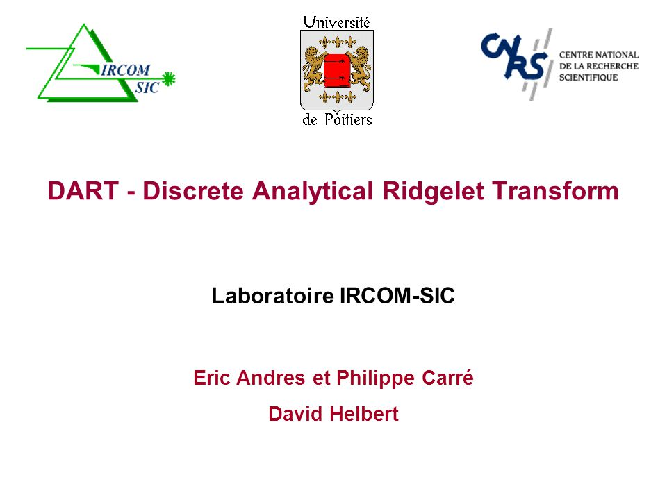 Eric Andres et Philippe Carré David Helbert DART - Discrete Analytical Ridgelet Transform Laboratoire IRCOM-SIC