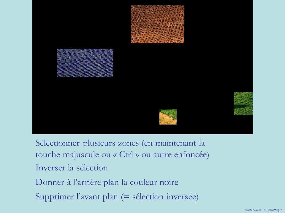 Franck Ardouin – IEN Strasbourg 7 Sélectionner plusieurs zones (en maintenant la touche majuscule ou « Ctrl » ou autre enfoncée) Inverser la sélection