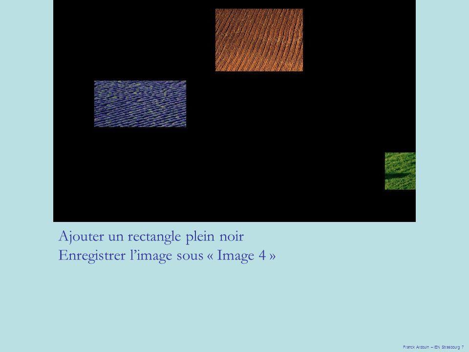 Franck Ardouin – IEN Strasbourg 7 Ajouter un rectangle plein noir Enregistrer l'image sous « Image 4 »