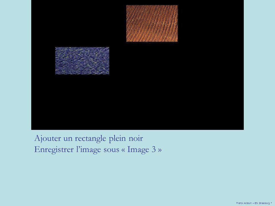 Franck Ardouin – IEN Strasbourg 7 Ajouter un rectangle plein noir Enregistrer l'image sous « Image 3 »