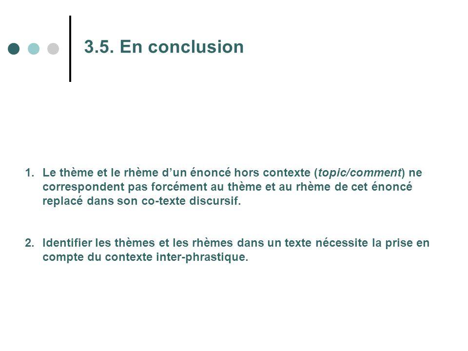 3.5. En conclusion 1.Le thème et le rhème d'un énoncé hors contexte (topic/comment) ne correspondent pas forcément au thème et au rhème de cet énoncé