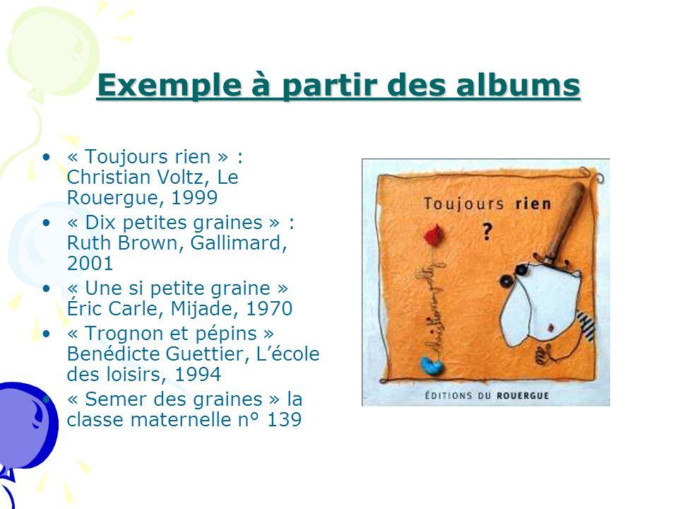 Exemple à partir des albums « Toujours rien » : Christian Voltz, Le Rouergue, 1999 « Dix petites graines » : Ruth Brown, Gallimard, 2001 « Une si peti