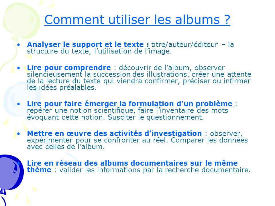 Comment utiliser les albums ? Analyser le support et le texte : titre/auteur/éditeur – la structure du texte, l'utilisation de l'image. Lire pour comp