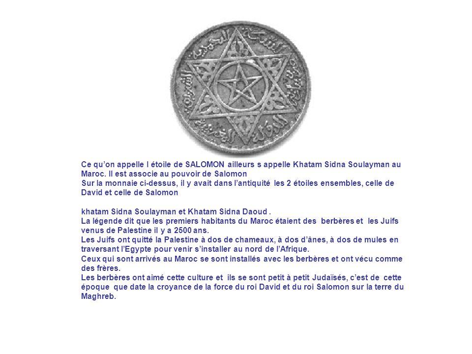 Ce qu'on appelle l étoile de SALOMON ailleurs s appelle Khatam Sidna Soulayman au Maroc.