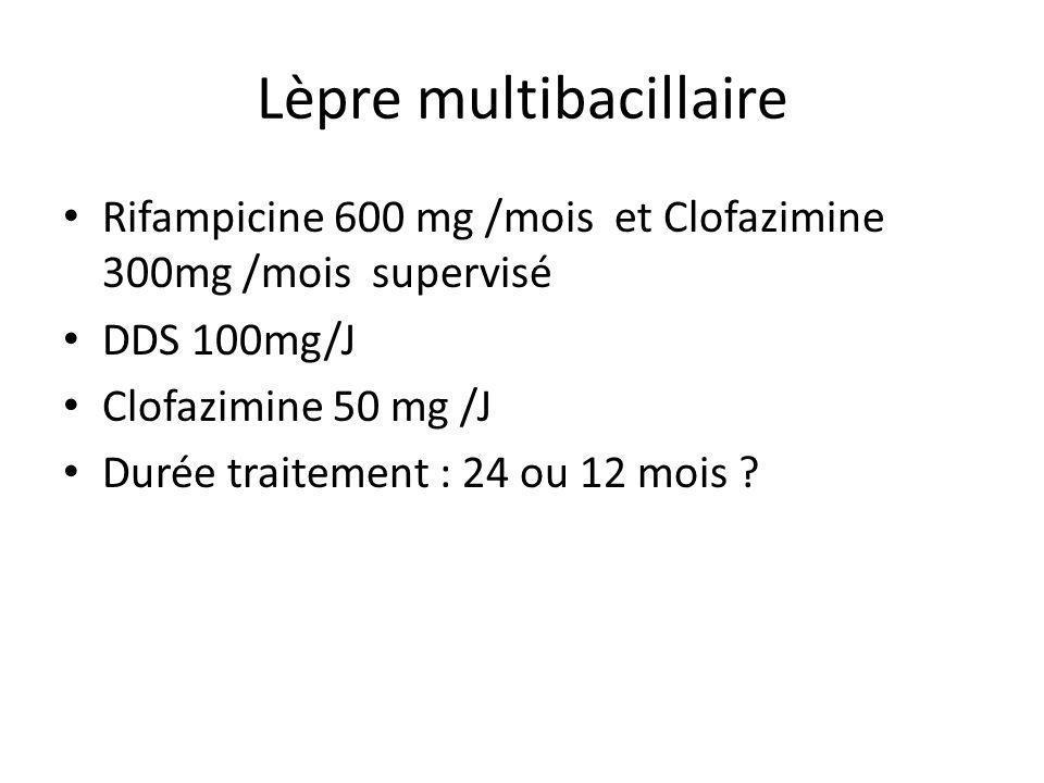 Lèpre multibacillaire Rifampicine 600 mg /mois et Clofazimine 300mg /mois supervisé DDS 100mg/J Clofazimine 50 mg /J Durée traitement : 24 ou 12 mois