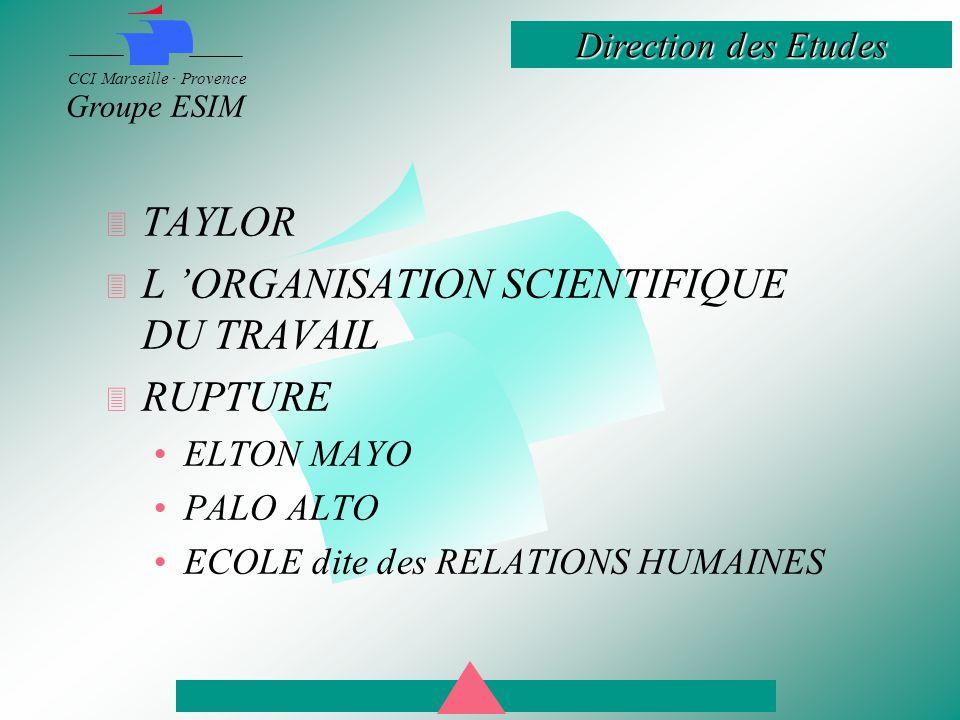 Direction des Etudes CCI Marseille · Provence Groupe ESIM  TAYLOR  L 'ORGANISATION SCIENTIFIQUE DU TRAVAIL  RUPTURE ELTON MAYO PALO ALTO ECOLE dite des RELATIONS HUMAINES