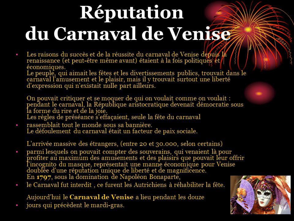 Réputation du Carnaval de Venise Les raisons du succès et de la réussite du carnaval de Venise depuis la renaissance (et peut-être même avant) étaient à la fois politiques et économiques.
