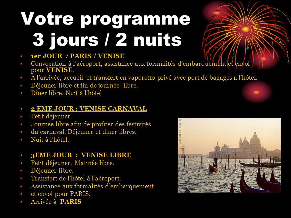Votre programme 3 jours / 2 nuits 1er JOUR : PARIS / VENISE Convocation à l'aéroport, assistance aux formalités d'embarquement et envol pour VENISE.