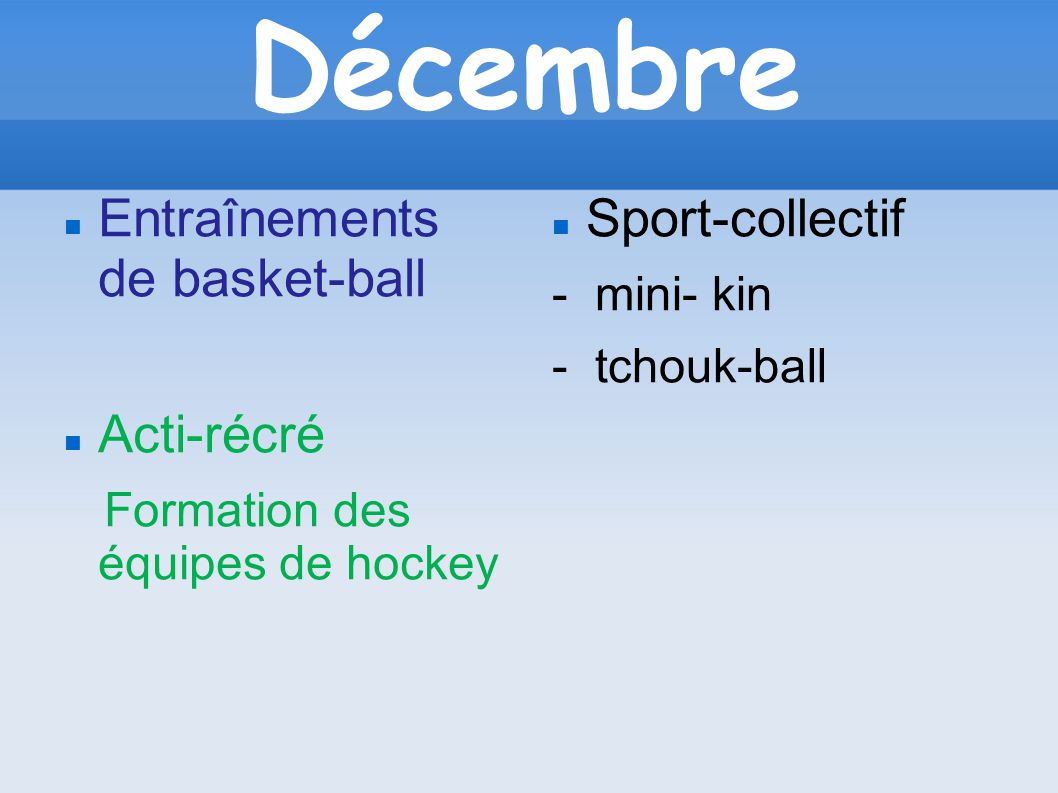 Décembre Entraînements de basket-ball Acti-récré Formation des équipes de hockey Sport-collectif - mini- kin - tchouk-ball