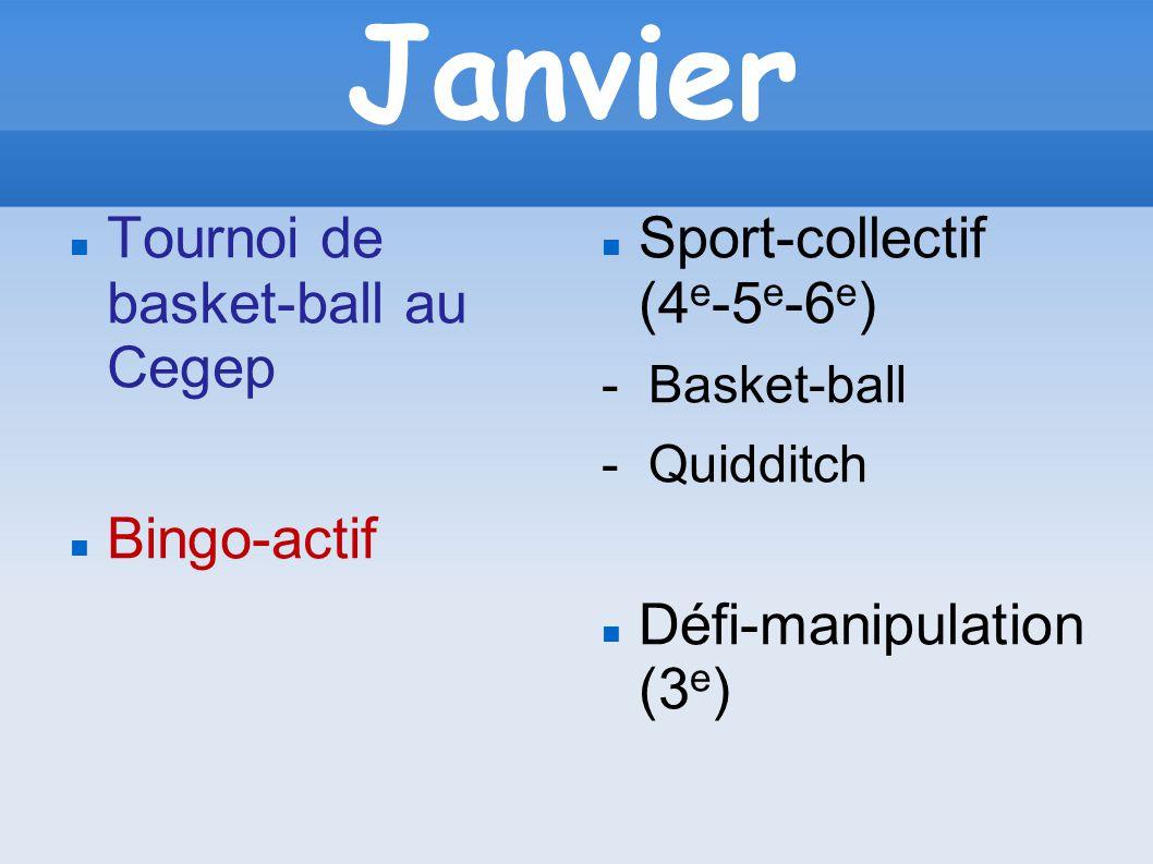 Janvier Tournoi de basket-ball au Cegep Bingo-actif Sport-collectif (4 e -5 e -6 e ) - Basket-ball - Quidditch Défi-manipulation (3 e )