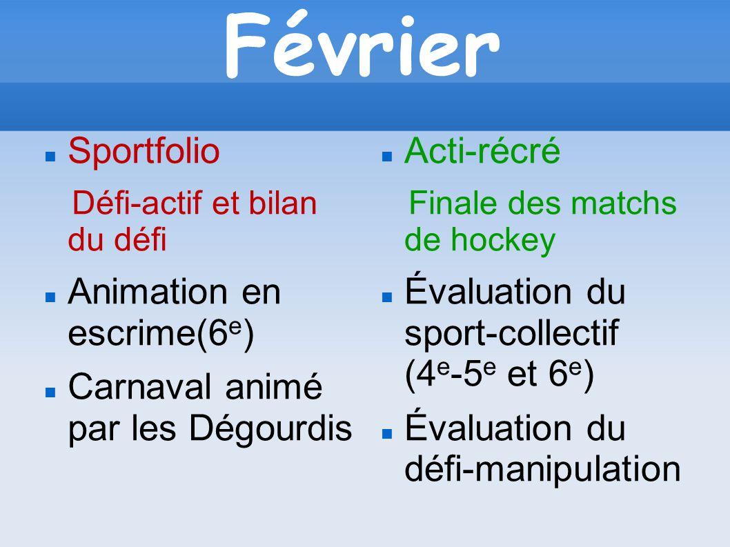 Février Sportfolio Défi-actif et bilan du défi Animation en escrime(6 e ) Carnaval animé par les Dégourdis Acti-récré Finale des matchs de hockey Éval