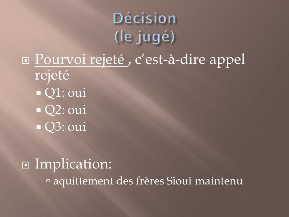  Pourvoi rejeté, c'est-à-dire appel rejeté  Q1: oui  Q2: oui  Q3: oui  Implication:  aquittement des frères Sioui maintenu