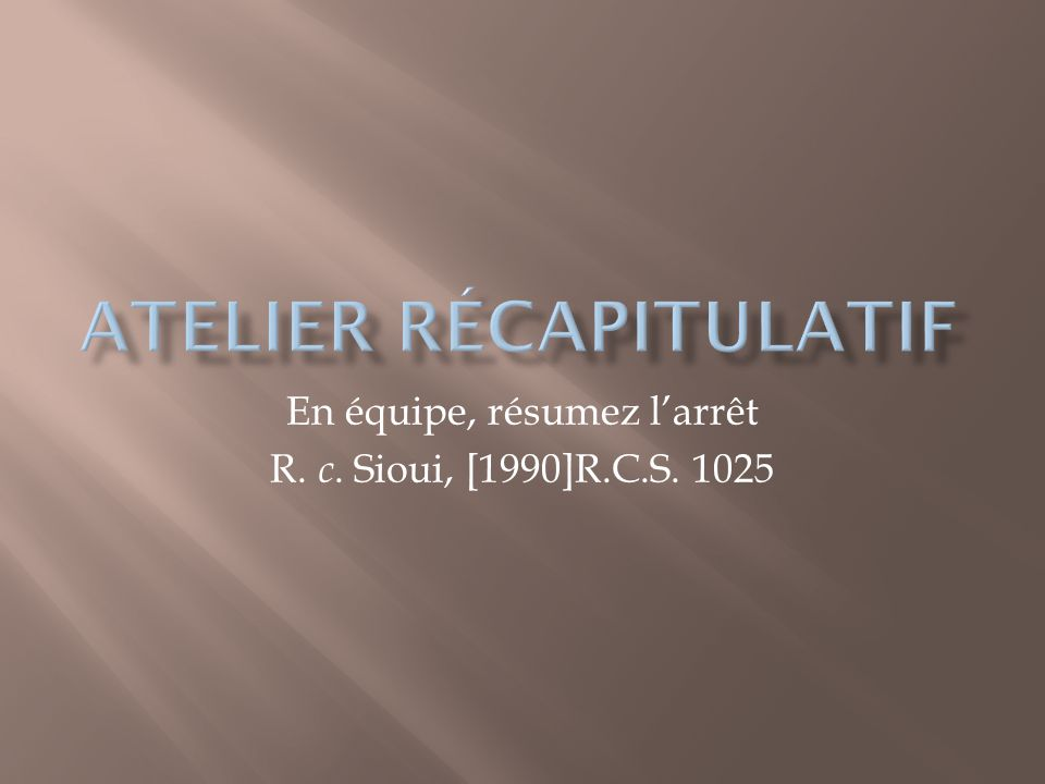 En équipe, résumez l'arrêt R. c. Sioui, [1990]R.C.S. 1025