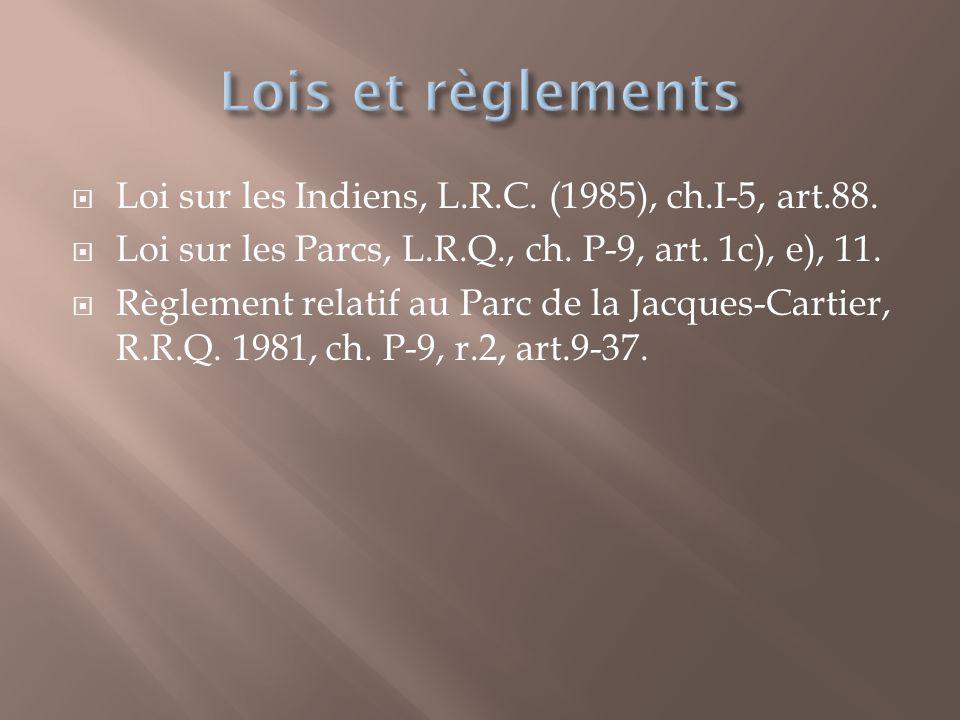  Loi sur les Indiens, L.R.C. (1985), ch.I-5, art.88.  Loi sur les Parcs, L.R.Q., ch. P-9, art. 1c), e), 11.  Règlement relatif au Parc de la Jacque
