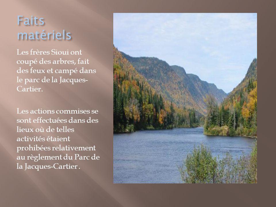 Faits matériels Les frères Sioui ont coupé des arbres, fait des feux et campé dans le parc de la Jacques- Cartier. Les actions commises se sont effect