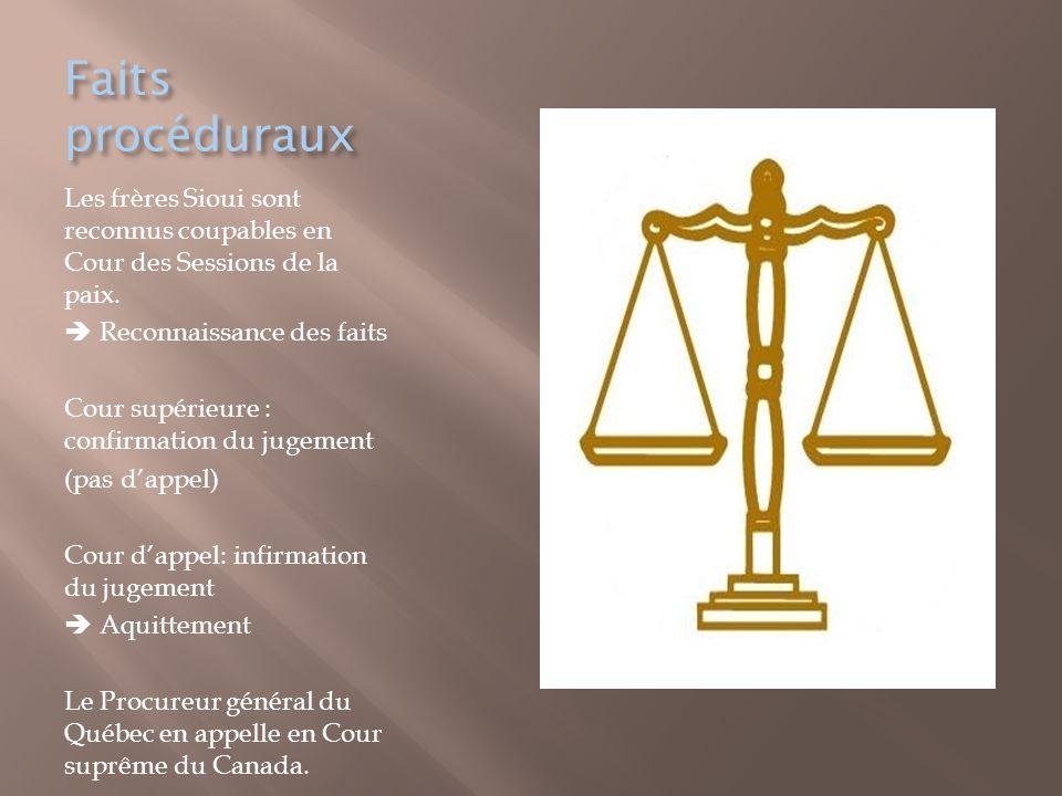Faits procéduraux Les frères Sioui sont reconnus coupables en Cour des Sessions de la paix.  Reconnaissance des faits Cour supérieure : confirmation