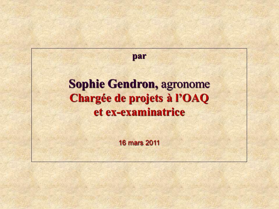 par Sophie Gendron, agronome Chargée de projets à l'OAQ et ex-examinatrice 16 mars 2011