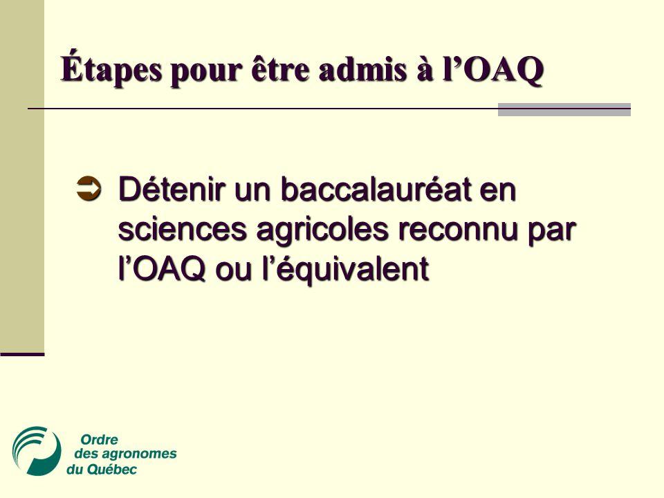 Étapes pour être admis à l'OAQ  Détenir un baccalauréat en sciences agricoles reconnu par l'OAQ ou l'équivalent
