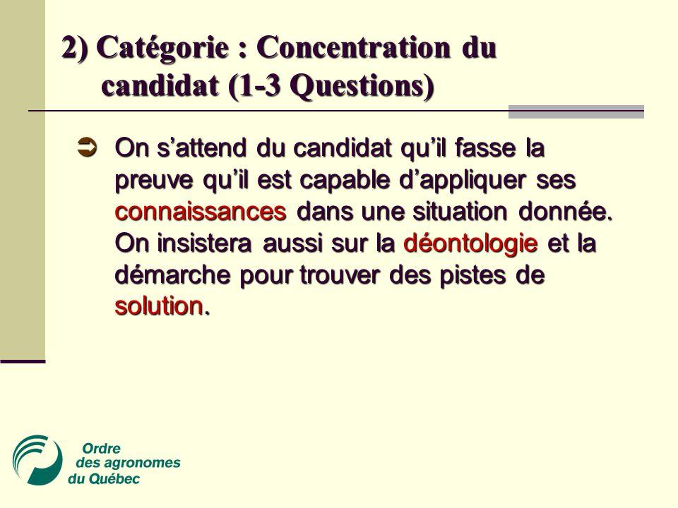 2) Catégorie : Concentration du candidat (1-3 Questions)  On s'attend du candidat qu'il fasse la preuve qu'il est capable d'appliquer ses connaissances dans une situation donnée.