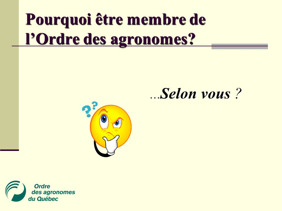 Pourquoi être membre de l'Ordre des agronomes? … Selon vous ? … Selon vous ?