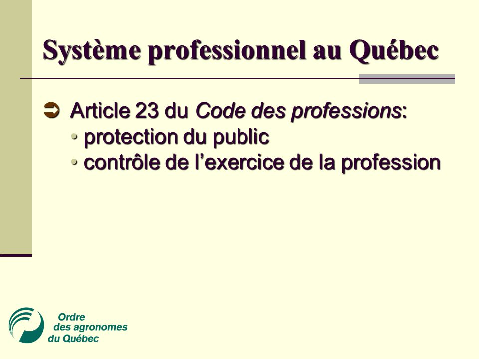 Système professionnel au Québec  Article 23 du Code des professions: protection du public contrôle de l'exercice de la profession