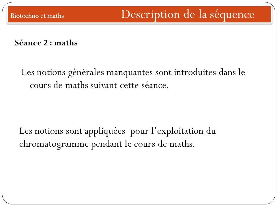 Biotechno et maths Description de la séquence Les notions générales manquantes sont introduites dans le cours de maths suivant cette séance.