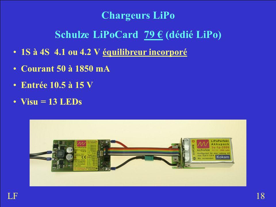 Chargeurs LiPo Schulze LiPoCard 79 € (dédié LiPo) 1S à 4S 4.1 ou 4.2 V équilibreur incorporé Courant 50 à 1850 mA Entrée 10.5 à 15 V Visu = 13 LEDs 18LF