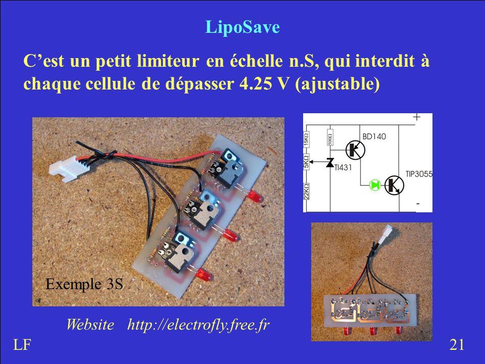 LipoSave C'est un petit limiteur en échelle n.S, qui interdit à chaque cellule de dépasser 4.25 V (ajustable) 21LF Website http://electrofly.free.fr Exemple 3S
