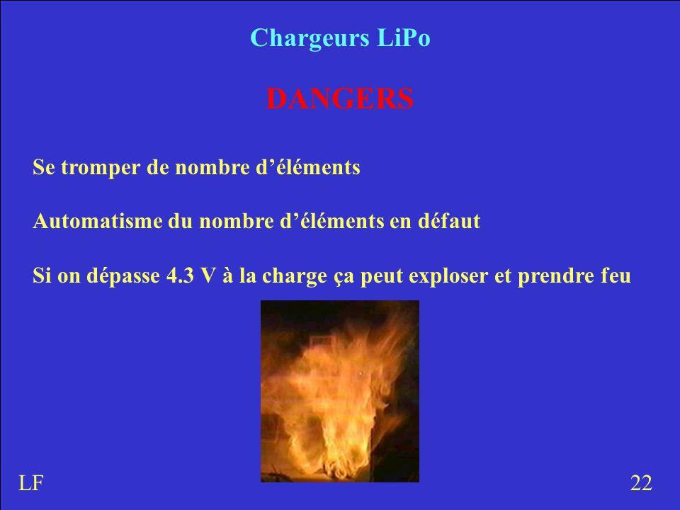 Chargeurs LiPo DANGERS Se tromper de nombre d'éléments Automatisme du nombre d'éléments en défaut Si on dépasse 4.3 V à la charge ça peut exploser et prendre feu 22LF