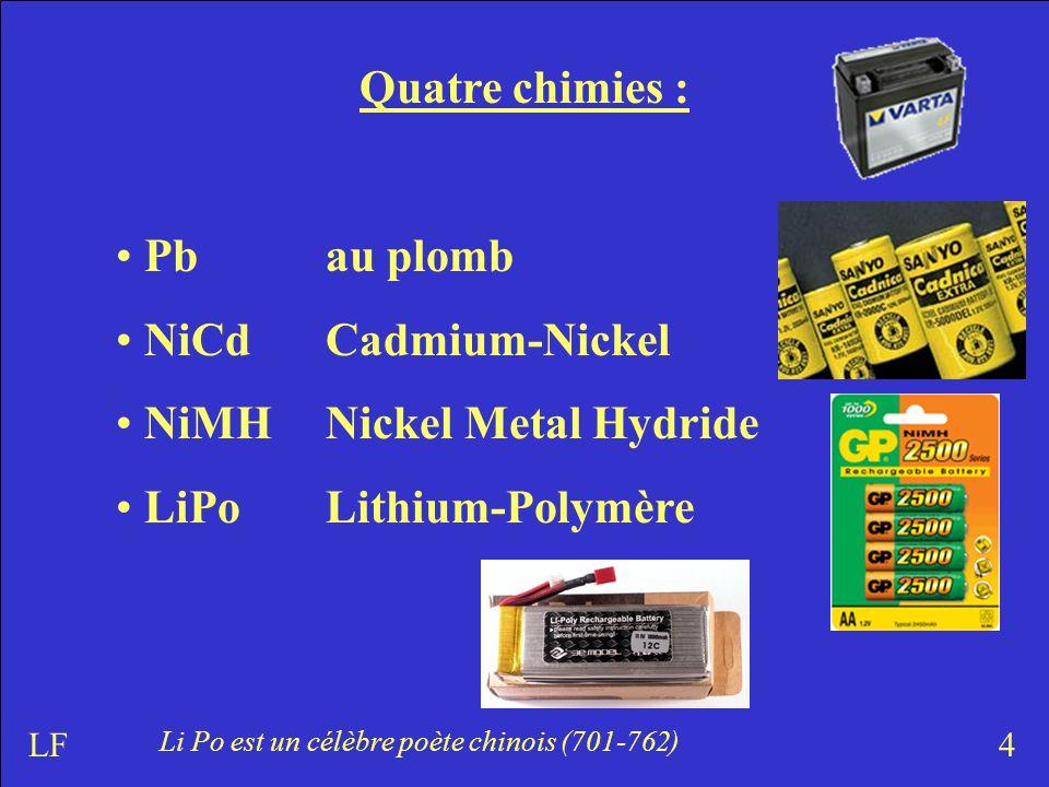 Quatre chimies : Pb au plomb NiCd Cadmium-Nickel NiMH Nickel Metal Hydride LiPo Lithium-Polymère 4LF Li Po est un célèbre poète chinois (701-762)